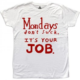 M Mondays don't suck It's your jobs